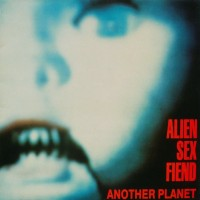 Alien Sex Fiend - Another Planet