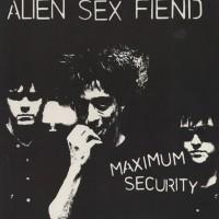 Alien Sex Fiend - Maximum Security