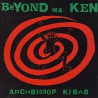 Archbishop Kebab - Beyond Ma Ken