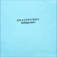 Brainbombs - Fucking Mess