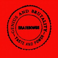Brainbombs - Genius And Brutality - Taste And Power