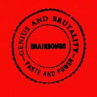 Brainbombs - Genius And Brutality - Taste And Power