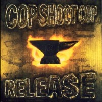 Cop Shoot Cop - Release