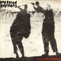 Dog Faced Hermans - Everyday Timebomb