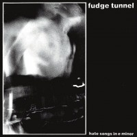 Fudge Tunnel - Hate Songs In E Minor