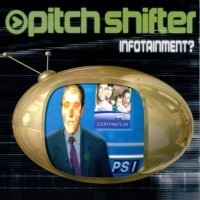 Pitchshifter - Infotainment?