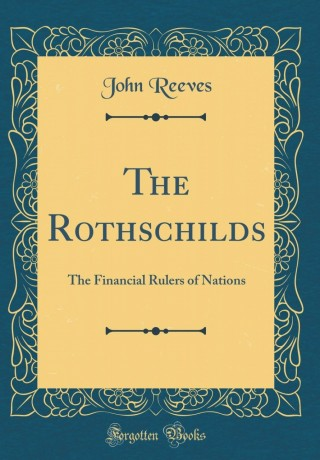 The Rothschilds: The Financial Rulers of Nation